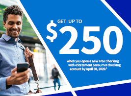 Get up to $250 when you open a new Free Checking with eStatement consumer checking account by April 30, 2020.